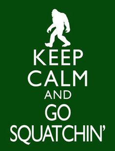 Keep Calm and Go Squatchin Bigfoot Big Foot by DigitalDesignVault