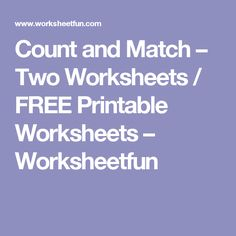 Count and Match – Two Worksheets / FREE Printable Worksheets – Worksheetfun