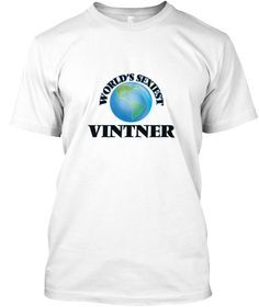 World's Sexiest Vintner White T-Shirt Front - This is the perfect gift for someone who loves Vintner. Thank you for visiting my page (Related terms: World's Sexiest,Worlds Greatest Vintner,Vintner,vintners,grape juice,grapes,grape sugar,pruning grap ...)