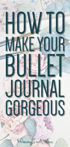 How To Make Your Bullet Journal Gorgeous - Bullet Journal Resources for a beautiful Bullet Journal - Brush Lettering Work Sheets, watercolor classes, illustration how tos