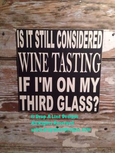 A personal favorite from my Etsy shop https://www.etsy.com/listing/170325031/is-it-still-considered-wine-tasting-if