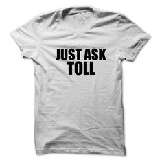 Just ask TOLL T-Shirts, Hoodies. Get It Now ==► https://www.sunfrog.com/Names/Just-ask-TOLL.html?id=41382