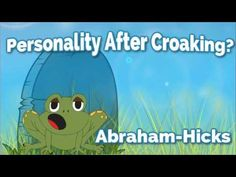 ▶ Abraham-Hicks ~Personality After Croaking? - YouTube