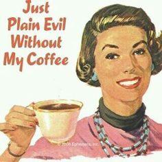Evil coffee.