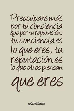 """""""Preocúpate más por tu #Conciencia que por tu reputación; tu conciencia es lo que eres, tu #Reputación es lo que otros piensan que eres"""". @candidman #Frases #Motivacion"""