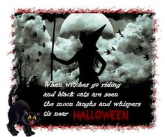 when witches go riding and black cats are seen The moon laughs and whispers tis near Halloween