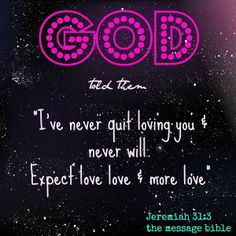 Expect love love & love Jeremiah 31:3 Love S, Gods Love, Message Bible, Jeremiah 31 3, Verses, Scriptures, God Loves You, I Am Grateful, Mind Blown