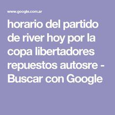 horario del partido de river hoy por la copa libertadores repuestos autosre  - Buscar con Google