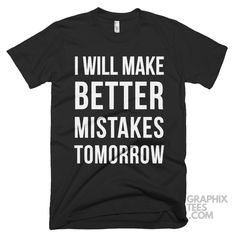 Best tshirt I Will Make Better Mistakes Tomorrow Shirt
