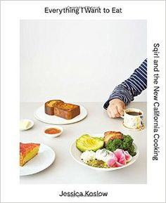 Everything I Want to Eat: Sqirl and the New California Cooking: Jessica Koslow, Maria Zizka: 9781419722318: Amazon.com: Books