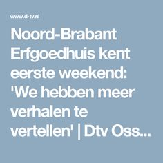 Noord-Brabant Erfgoedhuis kent eerste weekend: 'We hebben meer verhalen te vertellen' | Dtv Oss - Bernheze