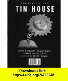Tin House Volume 5, Number 4 (Tin House, Volume 5) Rob Spillman, Steven Millhauser, Elizabeth Tallent, Robert Olen Butler, Dan DeWeese, Zakes Mda, Ellen Litman, David Lehman, Edward Hirsch, Francine Prose, Brian Booker ,   ,  , ASIN: B000N1OWCI , tutorials , pdf , ebook , torrent , downloads , rapidshare , filesonic , hotfile , megaupload , fileserve