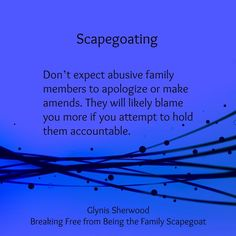 Don't expect abusive family members to apologize or make amends. They will likely blame you more if you attempt to hold them accountable. Glynis Sherwood, Breaking Free from Being the Family Scapegoat, Glynis Sherwood Counseling Narcissistic Mother, Narcissistic Abuse, Chakra Healing, True Words, Toxic Family Quotes, Dysfunctional Family Quotes, Bad Family Quotes, Quotes About Toxic People, Toxic Quotes