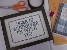 Home is wherever I'm with you...cross stitch