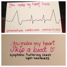You make my heart have premature ventricular contractions... You make my heart skip a beat ❤️. Funny medical valentine for my boyfriend :)