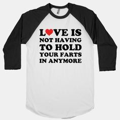 Love Is Not Having To Hold Your Farts In Anymore | HUMAN | T-Shirts, Tanks, Sweatshirts and Hoodies