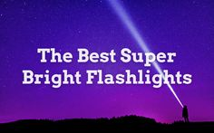 Looking for a super bright flashlight? In this article we list and review the 10 best super bright flashlights currently on the market. Super Bright Flashlight, The 10, Camping, Marketing, Campsite, Campers, Tent Camping, Rv Camping