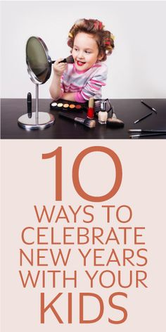 10 Ways To Celebrate New Years With Your Kids!