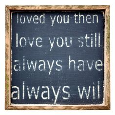 Loved You Then Wall Decor - The casual, sans-serif text used for this small square wall décor piece brings a touch of youthful simplicity. With its sentimental and timeless phrase, the piece creates moods of warmth, sweetness, and eternal love from its graduating lines of text.