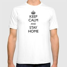 Keep calm and stay home T-shirt by mariauusivirtadesign Home T Shirts, Keep Shopping, Keep Calm, Cool Designs, Mens Tops, Stay Calm, Relax