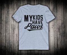 Animal Lover Shirt My Kids Have Paws Dog Cat Pet Owner Gift Slogan Tee Fur Mom Dad T-shirt