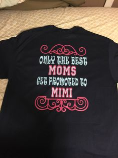 Only the best moms get promoted to Mimi/Nana....personalizable by cajunkreations on Etsy