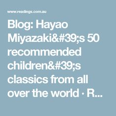 Blog: Hayao Miyazaki's 50 recommended children's classics from all over the world · Readings.com.au