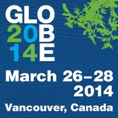 GLOBE Series Conferences & Trade Fairs 2014 begins Wed, 26 Mar 2014 in #Vancouver at Vancouver Convention Centre West Exhibition / Expo, Seminar / Conference