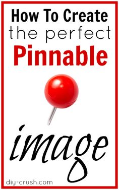 How To Create The Perfect Pinnable Image - DIY Crush