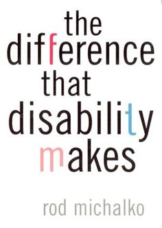 Michalko, Rod. The Difference That Disability Makes. Philadelphia: Temple University Press, 2002.