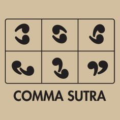 COMMA SUTRA T-SHIRT  I know it's a bit racy, but it makes this grammar nazi LAUGH OUT LOUD!