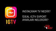 INSTAGRAM TV NEDİR? İDEAL IGTV EXPORT AYARLARI NELERDİR?