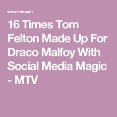 16 Times Tom Felton Made Up For Draco Malfoy With Social Media Magic - MTV
