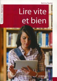 Lire vite et bien - Bettina Soulez - En savoir + http://www.editions-eyrolles.com/Livre/9782212554328/lire-vite-et-bien