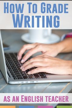 How to grade writing as an English teacher - without spending your life grading writing.