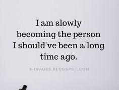 Being Yourself Quotes I am slowly becoming the person I should've been a long time ago. Always Quotes, Never Give Up Quotes, True Quotes, Words Quotes, Qoutes, Sayings, Learning Quotes, Learning From Mistakes Quotes, You Are Perfect Quotes