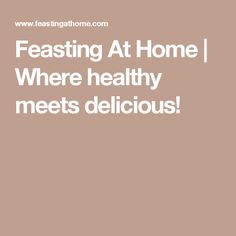 Feasting At Home | Where healthy meets delicious!