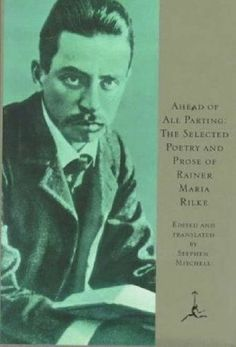 Ahead of All Parting: The Selected Poetry and Prose of Rainer Maria Rilke (Modern Library) (English & German Edition) (English and German Edition) by Rainer Maria Rilke,http://www.amazon.com/dp/0679601619/ref=cm_sw_r_pi_dp_hqHgtb0PF06E2KB5
