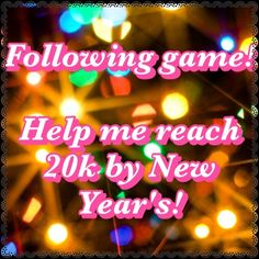New Following Game! Help me reach 20k by New Years Tis the season! For my first following game, I'd love to reach 20k to ring out 2015! You all know what to do: 1) Like this post, 2) Follow everyone who's liked it (including your host!), 3) Share to your followers, 4) Tag some friends, and 5) Check back to share and follow new people often! I'll follow back everyone that likes this post :) Cheers! Other