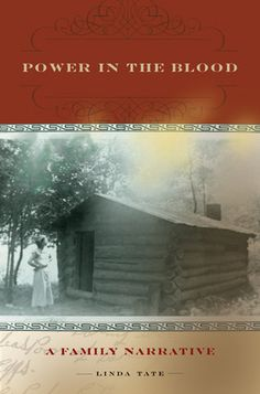 """""""Power in the Blood: A Family Narrative"""" traces Linda Tate's journey to rediscover the Cherokee-Appalachian branch of her family and provides an unflinching examination of the poverty, discrimination, and family violence that marked their lives."""