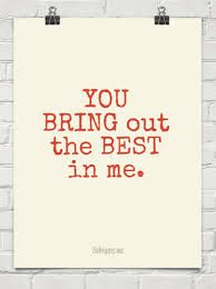 you bring out the best in me :)