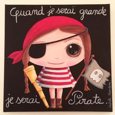 Pirate Girl Painting - When I'm Big - Isabelle Kessedjian - painttable Painting Of Girl, Pirate Birthday, Cartoon Kids, My Princess, Cool Art, Mickey Mouse, Street Art, Arts And Crafts, Deco