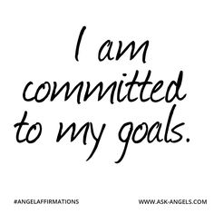 """I am committed to my goals.""   #angelaffirmations"