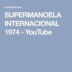 SUPERMANOELA INTERNACIONAL 1974 - YouTube