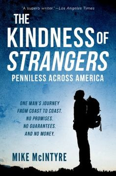 The Kindness of Strangers: Penniless Across America by Mike McIntyre, http://www.amazon.com/dp/B004183KI6/ref=cm_sw_r_pi_dp_LlMAtb0FTHB9N