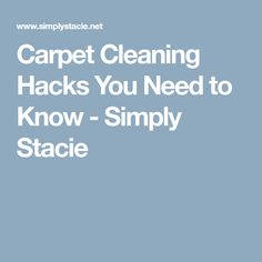 Carpet Cleaning Hacks You Need to Know - Simply Stacie
