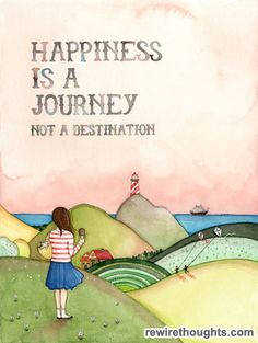 Happiness Is A Journey, Not A Destination #quotes #inspirational