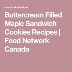 Buttercream Filled Maple Sandwich Cookies Recipes   Food Network Canada