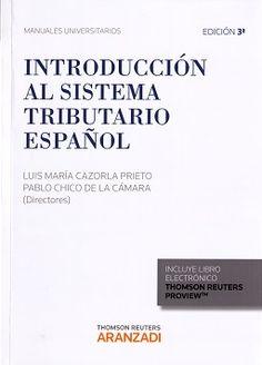 Introducción al sistema tributario español / Luis María Cazorla Prieto, Pablo Chico de la Cárama, directores ; autores, Carmen Banacloche Palao… [et al.] Cizur Menor (Navarra) : Thomson Reuters-Aranzadi, 2016