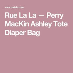 Rue La La — Perry MacKin Ashley Tote Diaper Bag